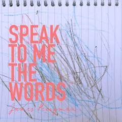 Speak To Me The Words