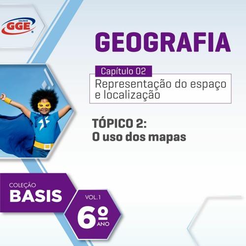 PAP GGE | Basis do 6º ano – O uso dos mapas (Geografia - Cap. 2 - Tópico 2)