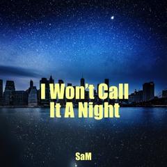 I Won't Call It A Night