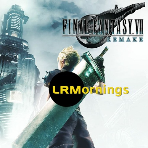 Final Fantasy VII: Remake Demo Reaction, Review, And More! | LRMornings