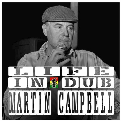 LIFE IN DUB PODCAST #28 MARTIN CAMPBELL hosted by Steve Vibronics