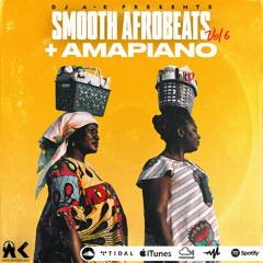 Smooth Afrobeats Vol. 6 + Amapiano