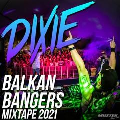 Dixie - Balkan Bangers Mixtape 2021