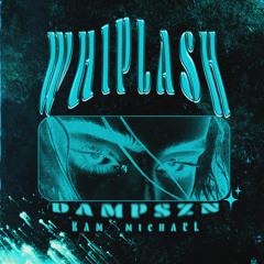 whiplash // dampszn x kam michael // [prod. underwood beats]