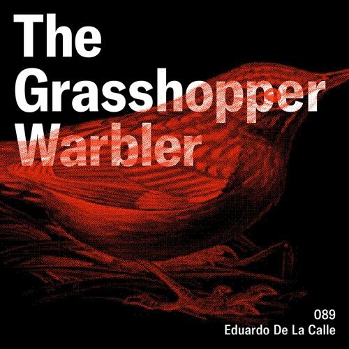 Heron presents: The Grasshopper Warbler 089 w/ Eduardo De La Calle