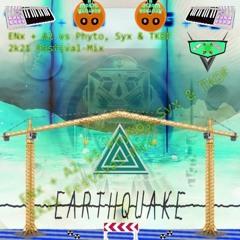 Earthquake (ENx + A2 vs Phyto, Syx & TKDF 2k21 Festival-Mix)