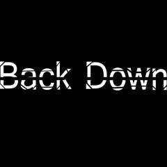 BACK DOWN.   Prod. by SIR LAMA  