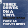 Three Drives On A Vinyl - Greece 2000 (Thick As Thieves Remix)