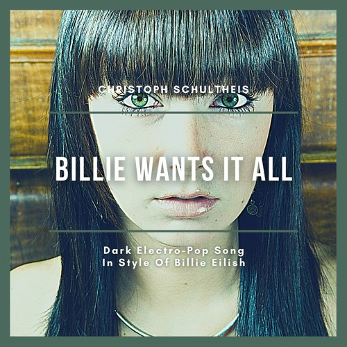 Billie Wants It All Dark Electro Pop In Style Of Billie Eilish By Christoph Schultheis