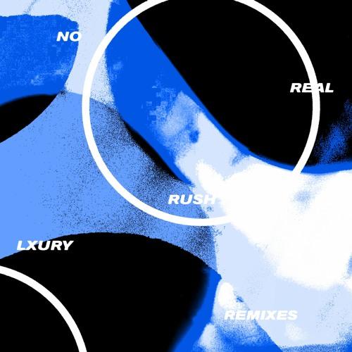 Lxury - No Real Rush Remixes