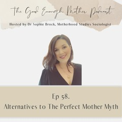 58. Alternatives to The Perfect Mother Myth
