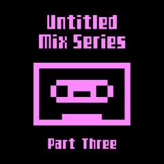 Untitled Mix Series (Part Three)