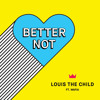 Better Not (feat. Wafia)