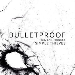 Simple Thieves - Bulletproof (feat. Sam Tinnesz)