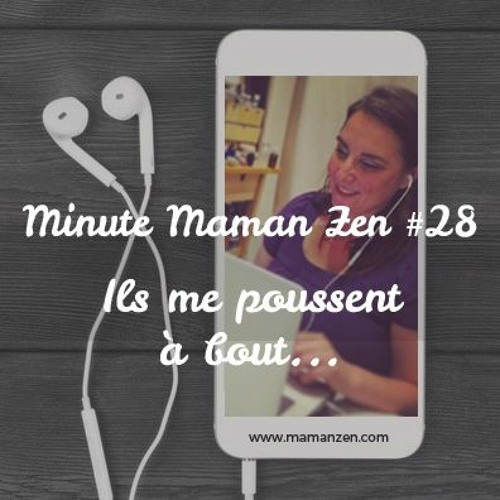 Minute Maman Zen #28 : Ils me poussent à bout