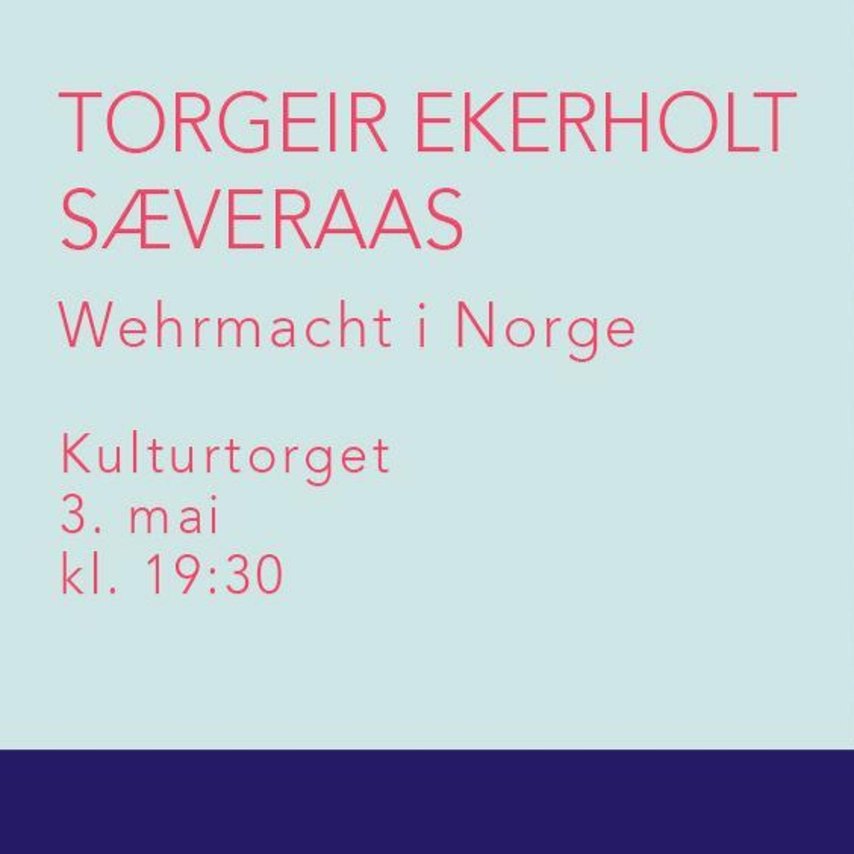 Torgeir Ekerholt Sæveraas: Wehrmacht i Norge. På vakt i krigens skjebnesone