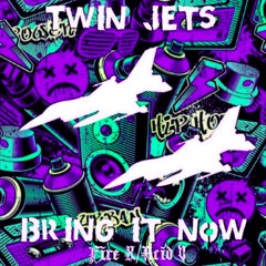 Bring It Now - Twin Jets (TFD Mix)