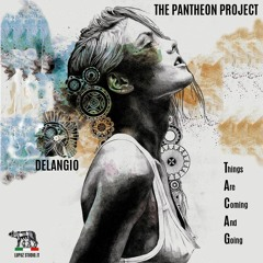 Things Are Coming And Going -THE PANTHEON PROJECT-Delangio