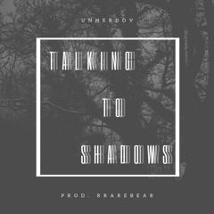 TALKING TO SHADOWS (Prod. RRAREBEAR)