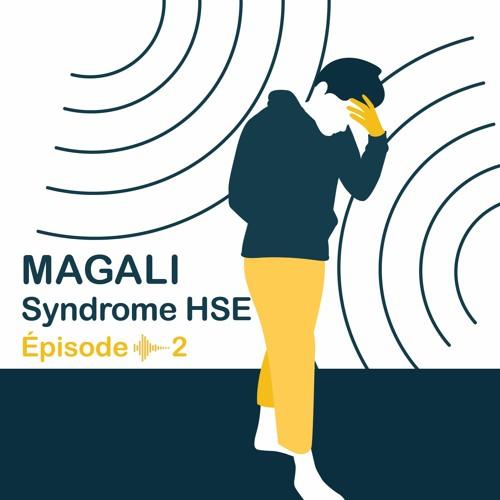 Syndrome HSE : la cause de Magali