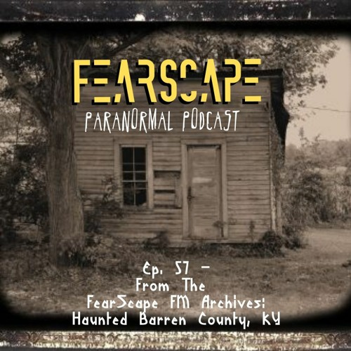 FearScape 57. From The  FearScape FM Archives: Haunted Barren County, KY
