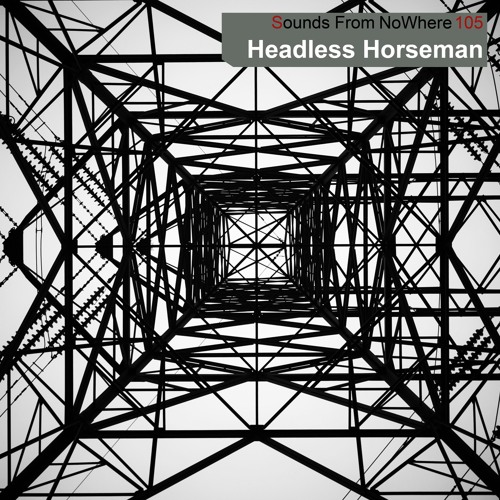 Sounds From NoWhere Podcast #105 - Headless  Horseman