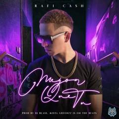 Mejor Que Tu Rafi Cash Prod. By DJ blass Mista Greenzz JS Beatz
