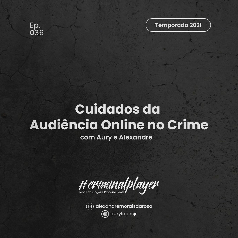 Ep. 036 Cuidados da audiência online no Crime