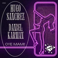 GR682 Hugo Sanchez & Daniel Karman - Oye Mami! (Original Mix)