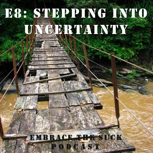 S1E8:  Stepping into Uncertainty (Quarantine Edition)
