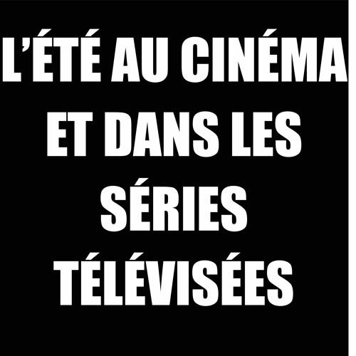 CHAMP LIBRE - CISM89,3FM - L'été au cinéma et dans les séries télévisées - 25 juin 2019