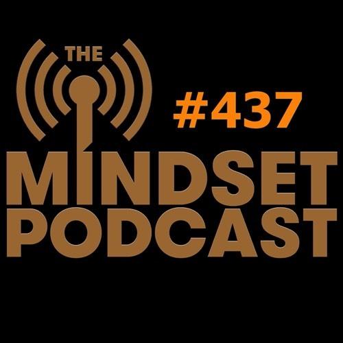 The Mindset Podcast: Episode 437