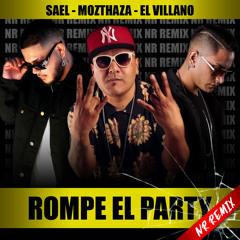 Sael Feat. Mozthaza Y El Villano - Rompe El Party (NR Remix) [FREE DOWNLOAD]