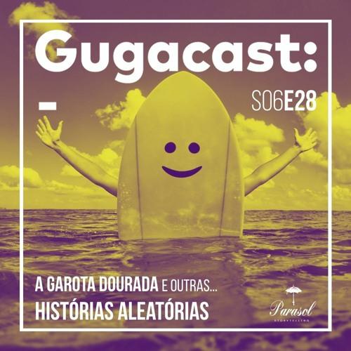 A Garota Dourada e outras HISTÓRIAS ALEATÓRIAS - Gugacast - S06E28