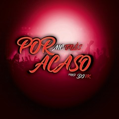 POR ACASO - MC TALÊS -  Prod. DJ VK