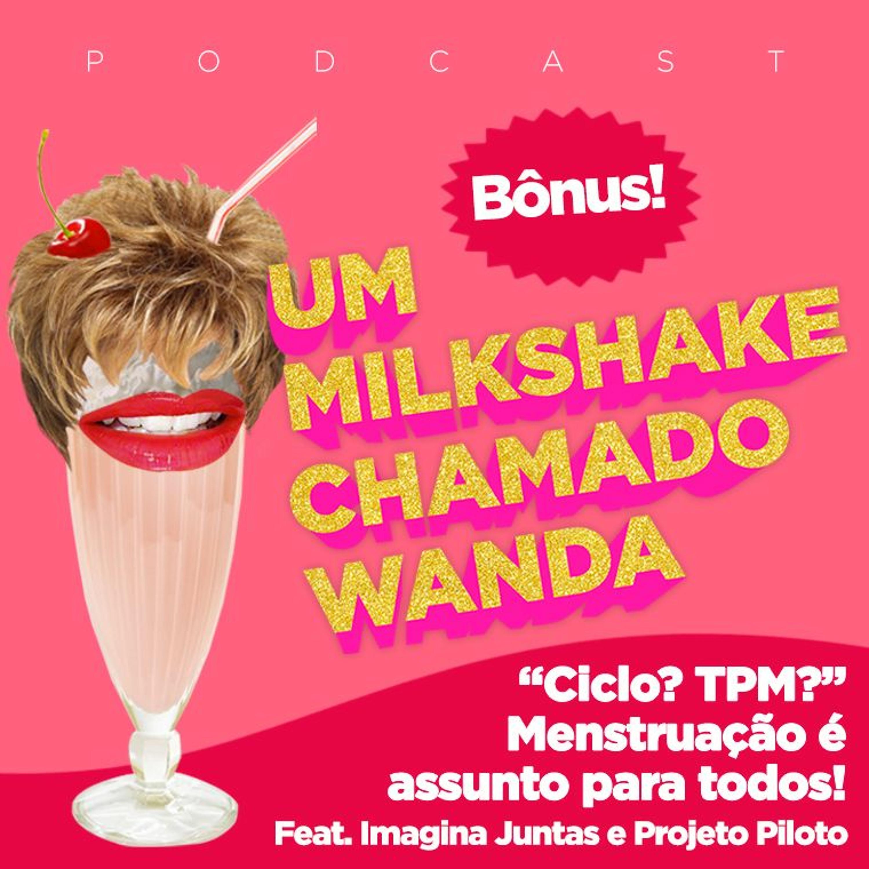 """#Bônus - """"Ciclo? TPM?"""" Menstruação é assunto para todos! (feat. Imagina Juntas e Projeto Piloto)"""