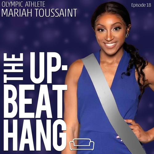 Olympian, Mariah Toussaint - The Upbeat Hang Ep. 18