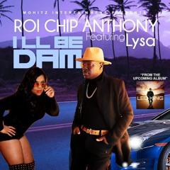 Roi Anthony ft. Lysa-I'll Be Dam