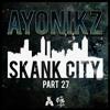 AYONIKZ -SKANK CITY PT.27