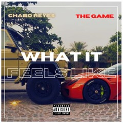 Chabo Reyes Featuring The Game- What It Feels Like