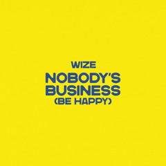 Nobody's Business (Be Happy)
