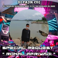 DJ PAJIK CDJ ~ DJ TIDURLAH KEKASIH Vs DJ TAK SEDALAM INI SPECIAL REQ RONAL AFRIYADI