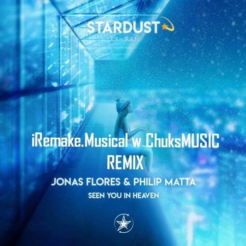 Jonas Flores & Philip Matta – Seen You In Heaven (iRemake.Musical w ChuksMUSIC Remix)