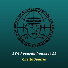 EYA Podcast 23 mixed by Ghetto Sunrise (Criminal Practice)