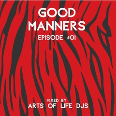 Good Manners - Episode #01 (mixed by ARTS OF LIFE djs)