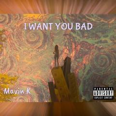 I WANT YOU BAD (ft. T.B $avv)