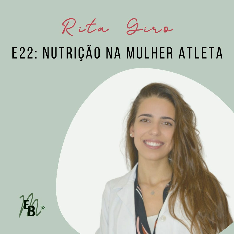 E22: Nutrição na Mulher Atleta, com Rita Giro.