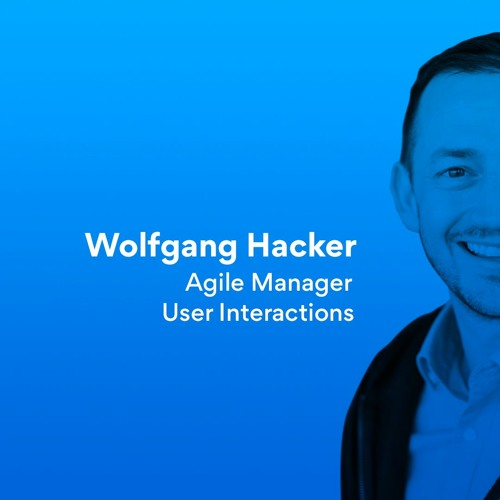Episode 3   Wolfgang Hacker - Agile Manager for User Interactions