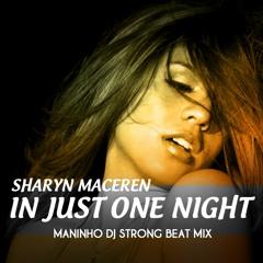 Sharyn Maceren - In Just One Night (Maninho DJ Strong Beat Mix)