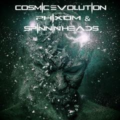 COSMIC EVOLUTION (SPINNIN'HEADS & PHIXOM)
